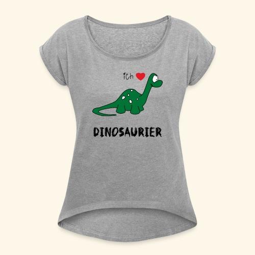 I love Dinosaurs - Women's Roll Cuff T-Shirt