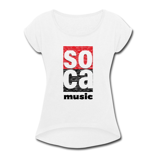 Soca music - Women's Roll Cuff T-Shirt