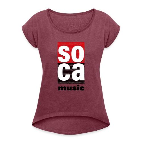 Soca music - Women's Roll Cuff T-Shirt