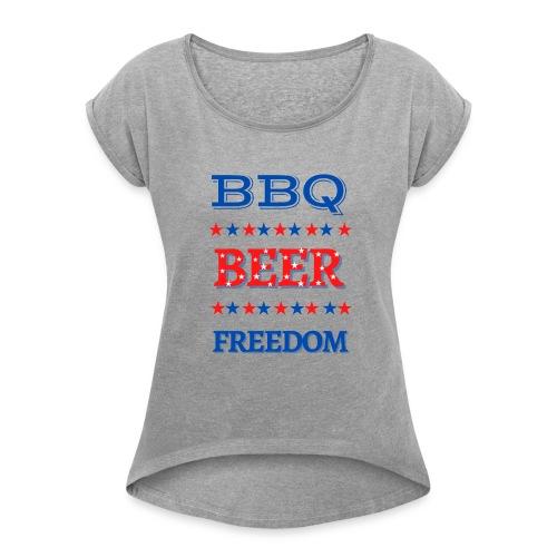 BBQ BEER FREEDOM - Women's Roll Cuff T-Shirt