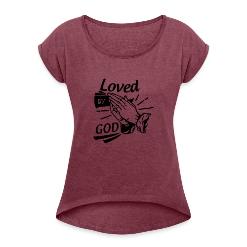 Loved By God (Black Letters) - Women's Roll Cuff T-Shirt