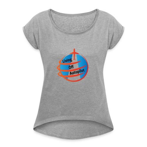 Living Off Autopilot - Women's Roll Cuff T-Shirt