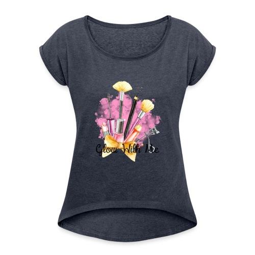 Glow With Me Makeup Logo - Women's Roll Cuff T-Shirt