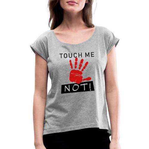 touch me not - Women's Roll Cuff T-Shirt