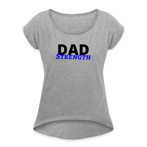 Dad Strength - father Kid's love - I love daddy - Women's Roll Cuff T-Shirt