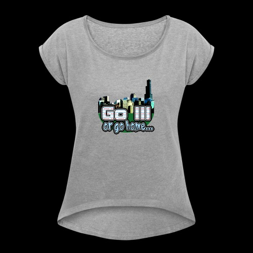 Go Ill or Go Home - Women's Roll Cuff T-Shirt