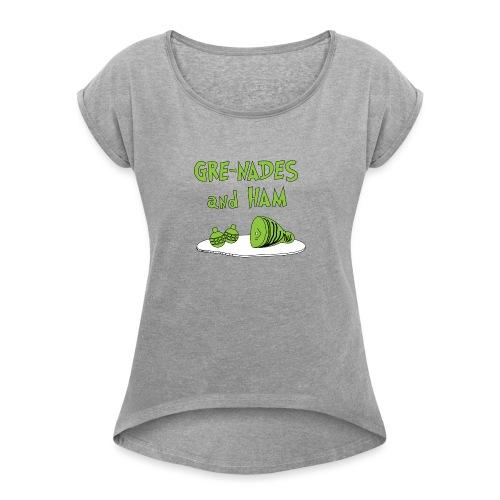 Gre-nades and Ham - Women's Roll Cuff T-Shirt