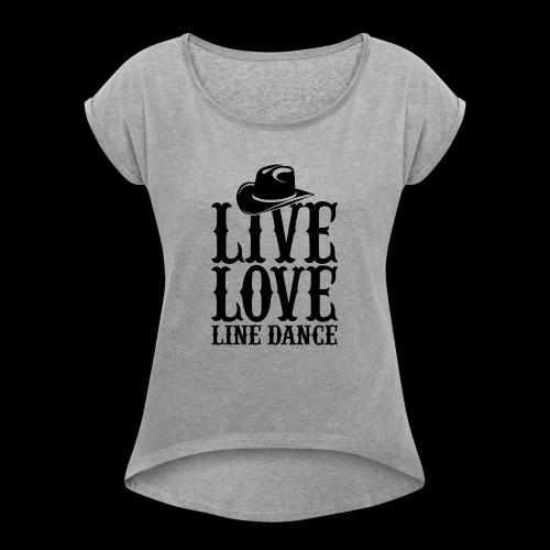 Live Love Line Dancing - Women's Roll Cuff T-Shirt
