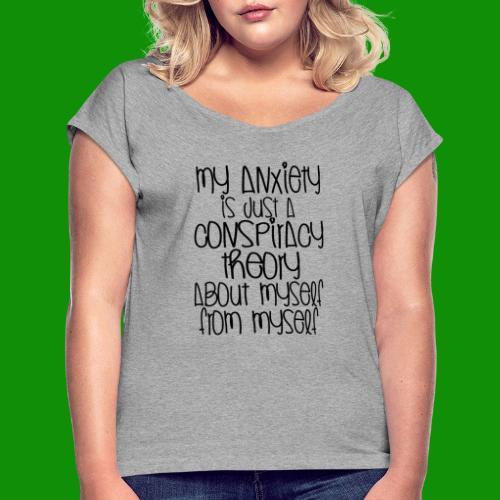 Anxiety Conspiracy Theory - Women's Roll Cuff T-Shirt