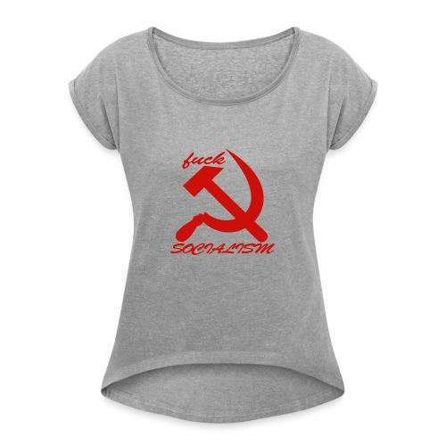 fuck socialism - Women's Roll Cuff T-Shirt