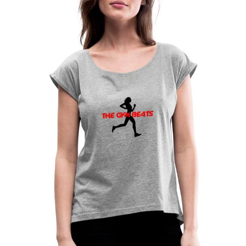 THE GYM BEATS - Music for Sports - Women's Roll Cuff T-Shirt