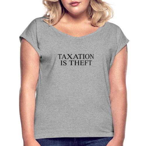 Taxation Is Theft - Women's Roll Cuff T-Shirt
