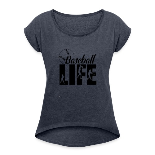 Baseball life - Women's Roll Cuff T-Shirt