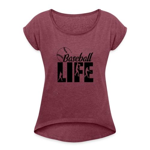 Baseball life - Women's Roll Cuff T-Shirt