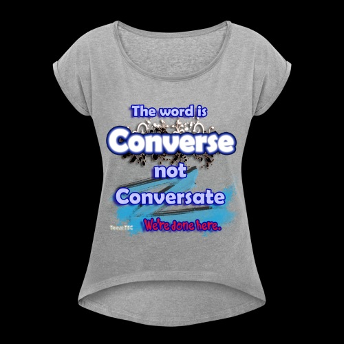Converse not Conversate - Women's Roll Cuff T-Shirt