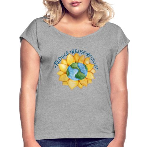 Reduce reuse recycle - Women's Roll Cuff T-Shirt