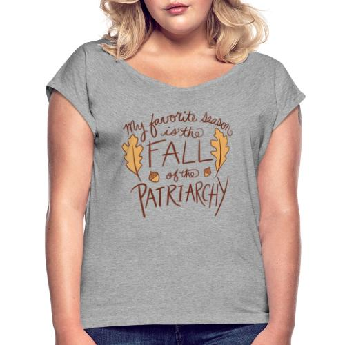 My favorite season is the fall of the patriarchy - Women's Roll Cuff T-Shirt