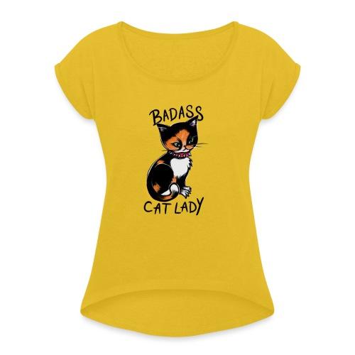 Badass cat lady - Women's Roll Cuff T-Shirt