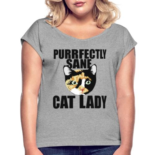 Purrfectly sane cat lady - Women's Roll Cuff T-Shirt