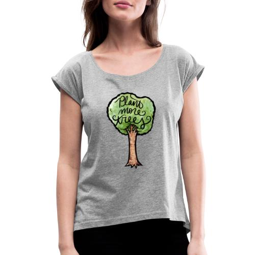 Plant More Trees - Women's Roll Cuff T-Shirt