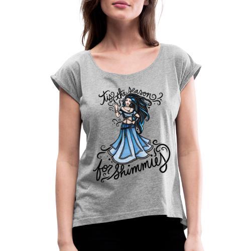 Tis the season for shimmies - Women's Roll Cuff T-Shirt