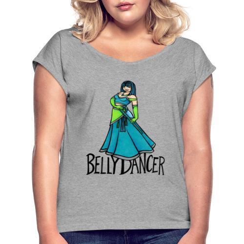 Belly Dancer - Women's Roll Cuff T-Shirt