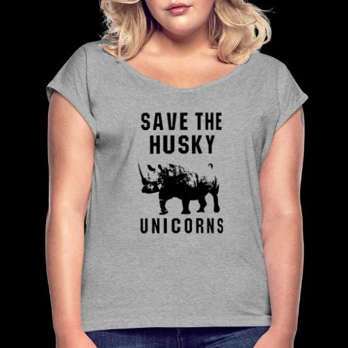 Save the Husky Unicorns | Funny Rhino - Women's Roll Cuff T-Shirt