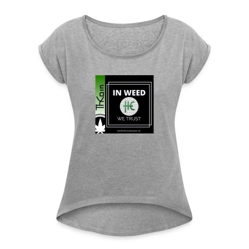 In Weed We Trust - Women's Roll Cuff T-Shirt