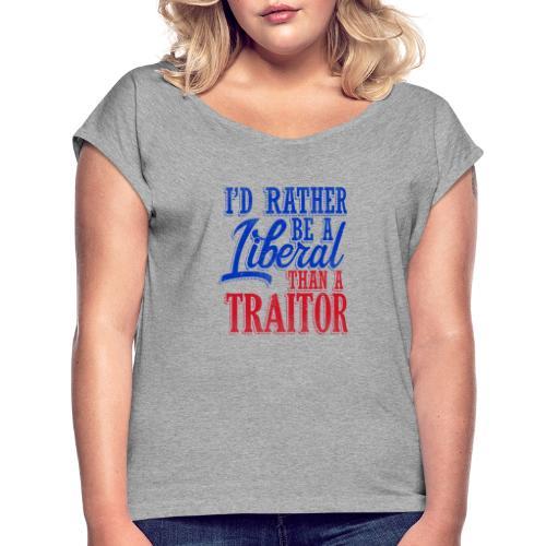 Rather Be A Liberal - Women's Roll Cuff T-Shirt