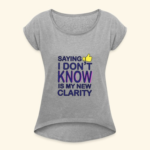 new clarity - Women's Roll Cuff T-Shirt