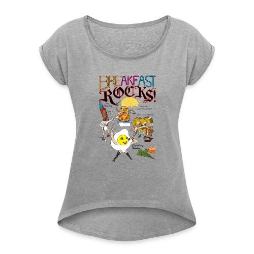 Breakfast Rocks! - Women's Roll Cuff T-Shirt