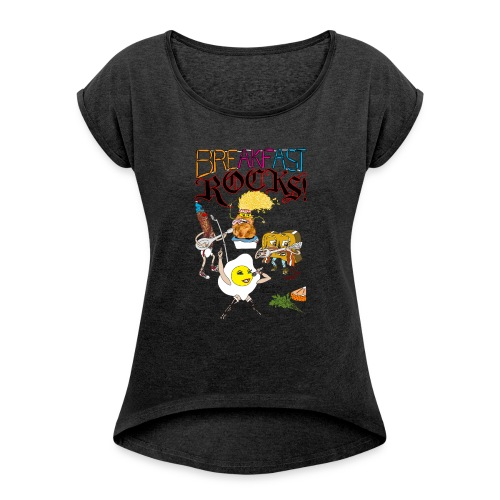 Breakfast Rocks! - Women's Roll Cuff T-Shirt