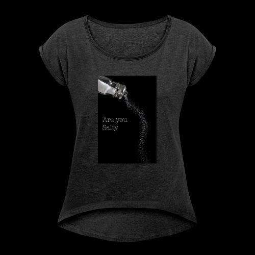 E1EC8123 AF44 4433 A6FE 5DD8FBC5CCFE Are you Salty - Women's Roll Cuff T-Shirt