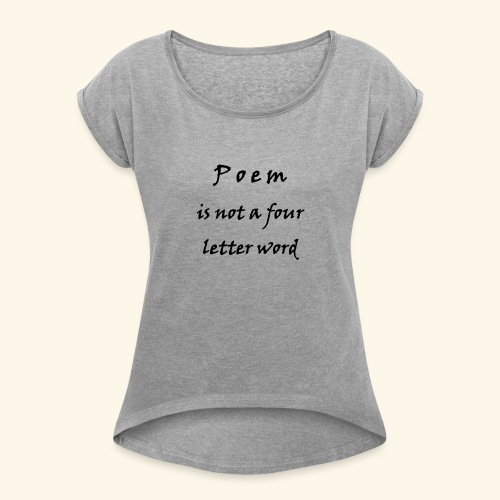 POEM is not a four letter word - Women's Roll Cuff T-Shirt