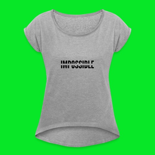 Impossible - Women's Roll Cuff T-Shirt
