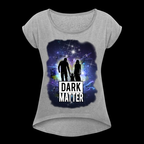 Dark Matter - Women's Roll Cuff T-Shirt