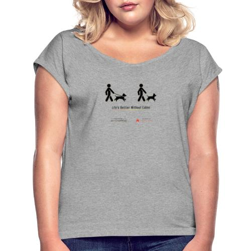 Life's better without cables : Dogs - SELF - Women's Roll Cuff T-Shirt