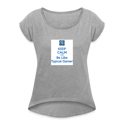 keep calm and be like typical gamer - Women's Roll Cuff T-Shirt