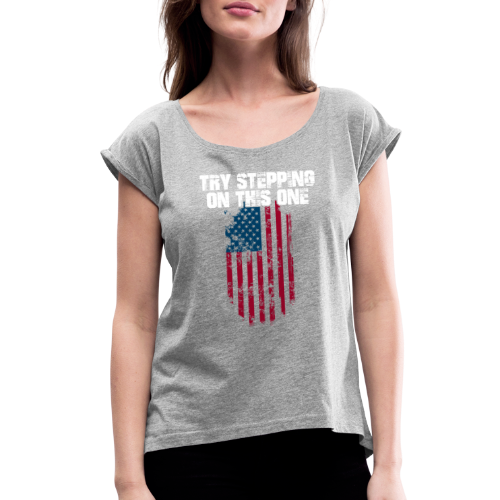 Try Stepping On This Flag - Women's Roll Cuff T-Shirt