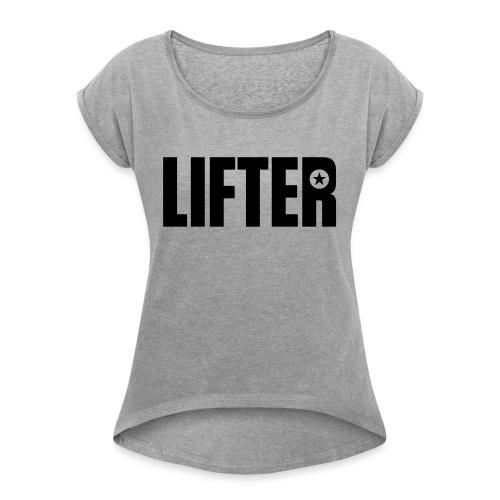 LIFTER - Women's Roll Cuff T-Shirt