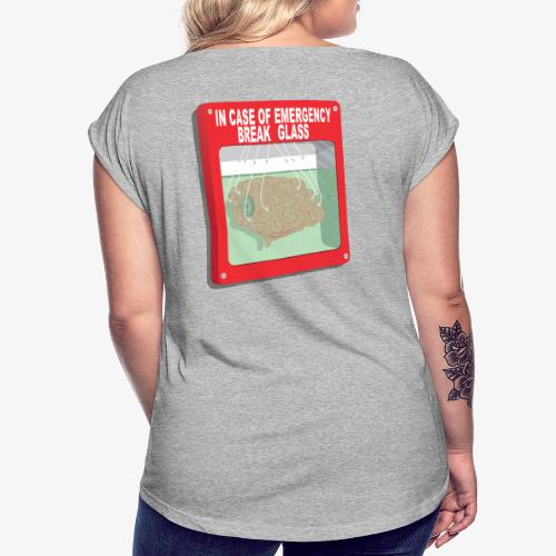 In case of emergency. Break glass and take a brain - Women's Roll Cuff T-Shirt