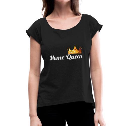 Meme Queen - Women's Roll Cuff T-Shirt