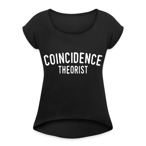Coincidence Theorist - Women's Roll Cuff T-Shirt