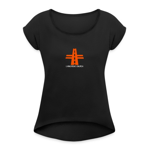 LIVING ROAD CHURCH logo small - Women's Roll Cuff T-Shirt