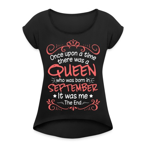 Once Upon A Time There Was A September Queen - Women's Roll Cuff T-Shirt