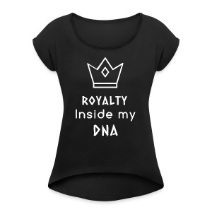 Royalty Inside My DNA - Women's Roll Cuff T-Shirt