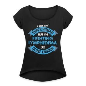 Lymphedema Awareness - Women's Roll Cuff T-Shirt