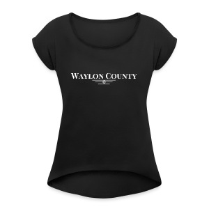Waylon County Texas Stories by Heath Dollar - Women's Roll Cuff T-Shirt