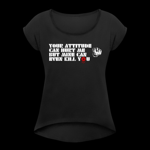Your Attitude - Women's Roll Cuff T-Shirt