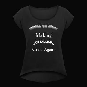 Kill em All Great Again - Women's Roll Cuff T-Shirt